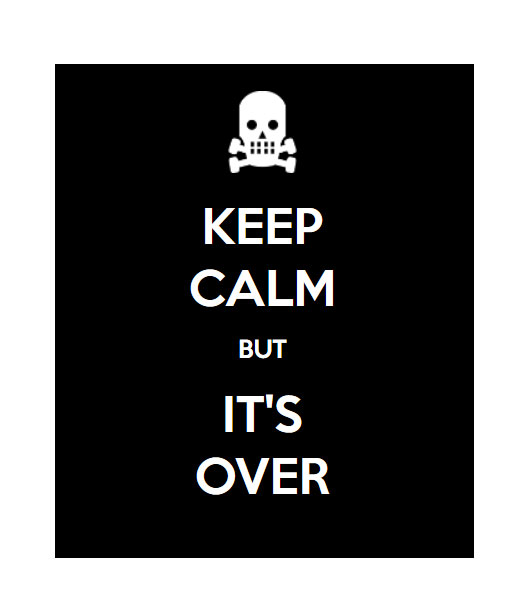 It's Over, Keep Calm, poster, skull and cross bones